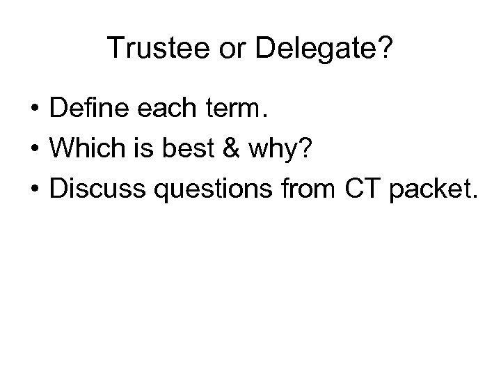 Trustee or Delegate? • Define each term. • Which is best & why? •