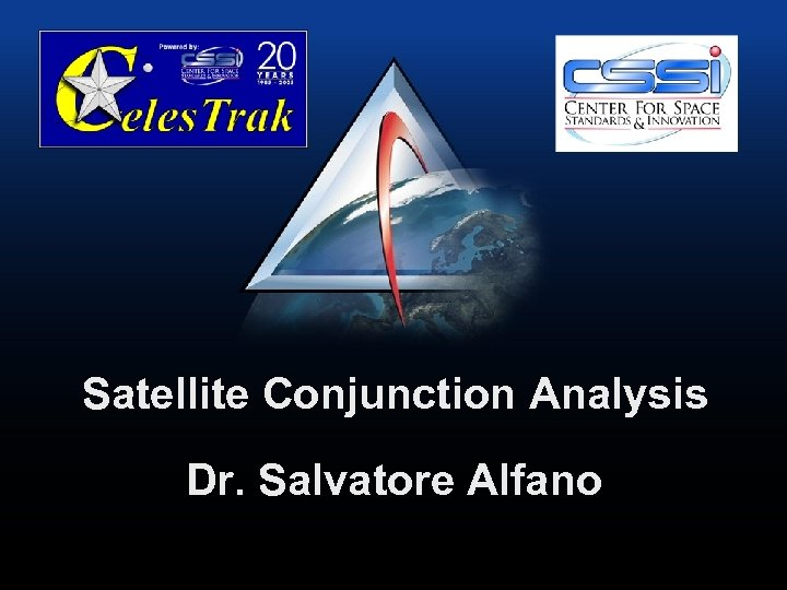 Satellite Conjunction Analysis Dr. Salvatore Alfano