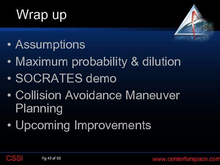 Wrap up Q • • Assumptions Maximum probability & dilution SOCRATES demo Collision Avoidance