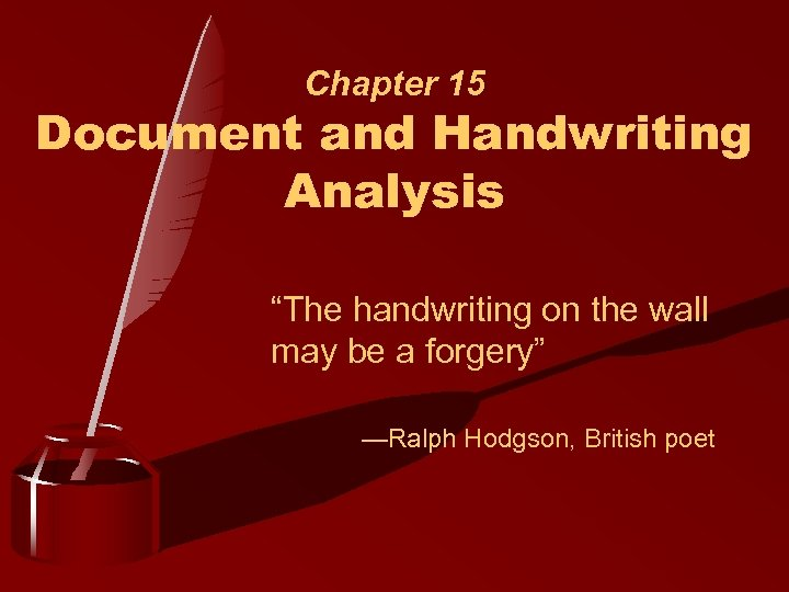 """Chapter 15 Document and Handwriting Analysis """"The handwriting on the wall may be a"""