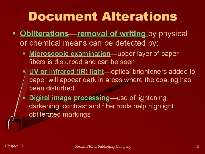 Document Alterations § Obliterations—removal of writing by physical or chemical means can be detected