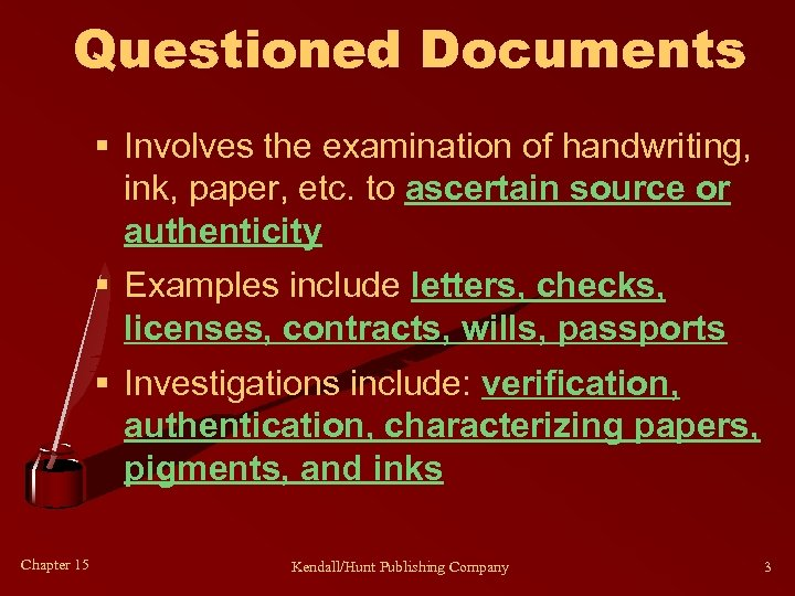 Questioned Documents § Involves the examination of handwriting, ink, paper, etc. to ascertain source