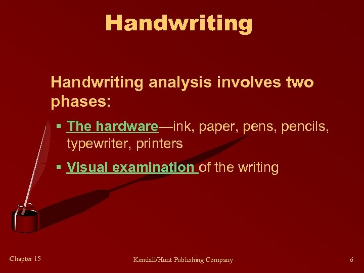Handwriting analysis involves two phases: § The hardware—ink, paper, pens, pencils, typewriter, printers §