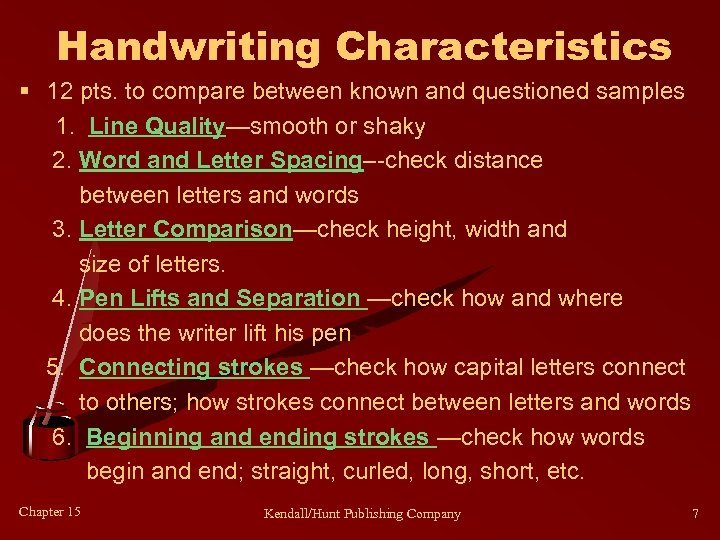 Handwriting Characteristics § 12 pts. to compare between known and questioned samples 1. Line