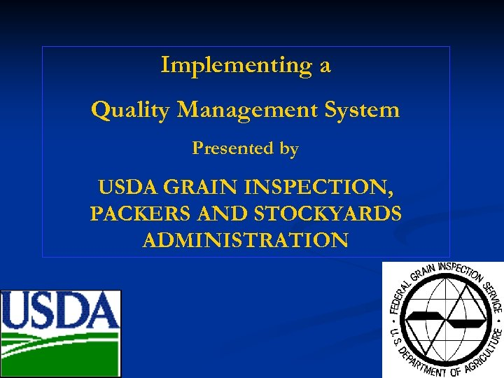Implementing a Quality Management System Presented by USDA GRAIN INSPECTION, PACKERS AND STOCKYARDS ADMINISTRATION