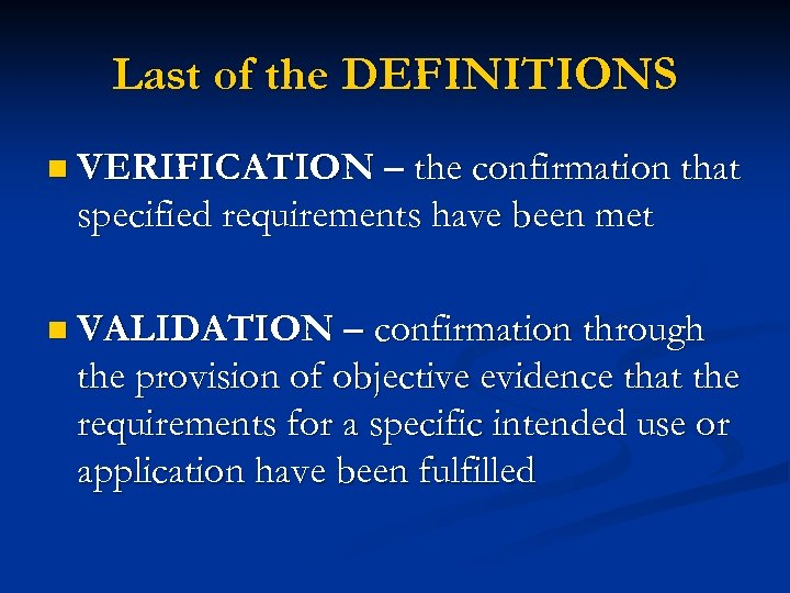 Last of the DEFINITIONS n VERIFICATION – the confirmation that specified requirements have been