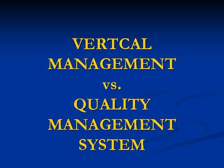 VERTCAL MANAGEMENT vs. QUALITY MANAGEMENT SYSTEM