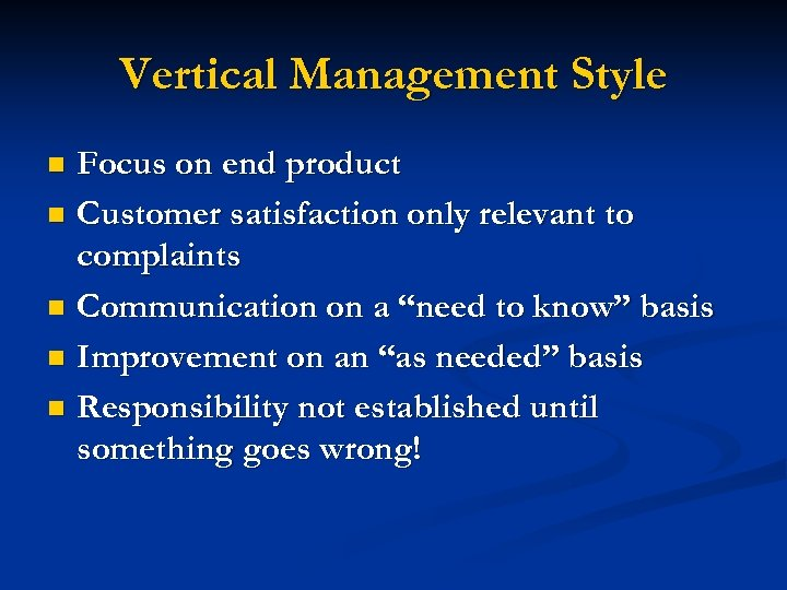 Vertical Management Style Focus on end product n Customer satisfaction only relevant to complaints