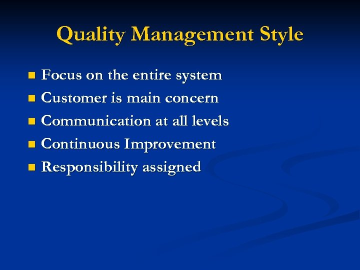 Quality Management Style Focus on the entire system n Customer is main concern n