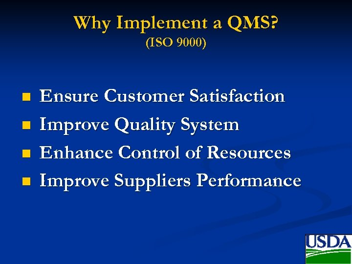 Why Implement a QMS? (ISO 9000) n n Ensure Customer Satisfaction Improve Quality System