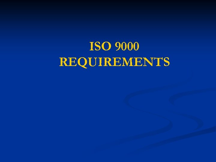 ISO 9000 REQUIREMENTS