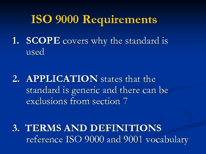 ISO 9000 Requirements 1. SCOPE covers why the standard is used 2. APPLICATION states
