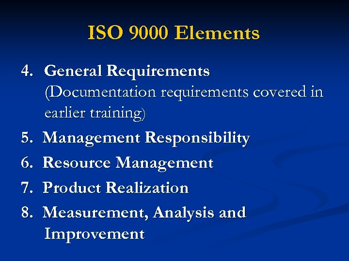 ISO 9000 Elements 4. General Requirements (Documentation requirements covered in earlier training) 5. Management