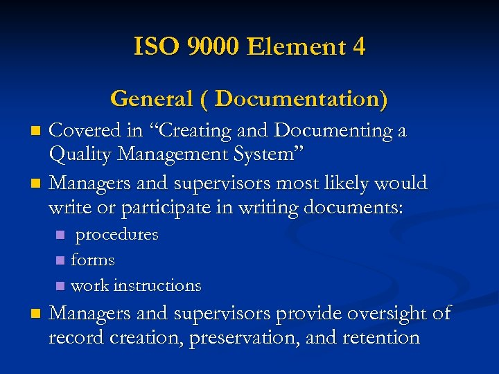 """ISO 9000 Element 4 General ( Documentation) Covered in """"Creating and Documenting a Quality"""