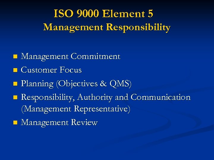 ISO 9000 Element 5 Management Responsibility Management Commitment n Customer Focus n Planning (Objectives