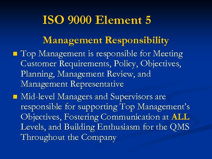 ISO 9000 Element 5 Management Responsibility Top Management is responsible for Meeting Customer Requirements,