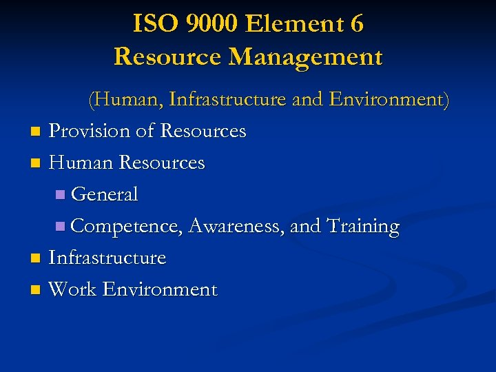 ISO 9000 Element 6 Resource Management (Human, Infrastructure and Environment) n Provision of Resources