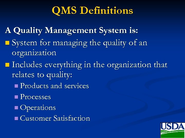 QMS Definitions A Quality Management System is: n System for managing the quality of