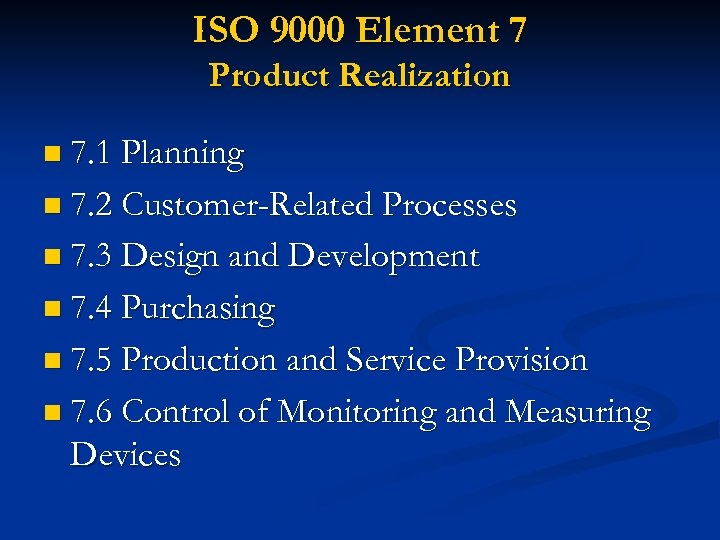 ISO 9000 Element 7 Product Realization n 7. 1 Planning n 7. 2 Customer-Related