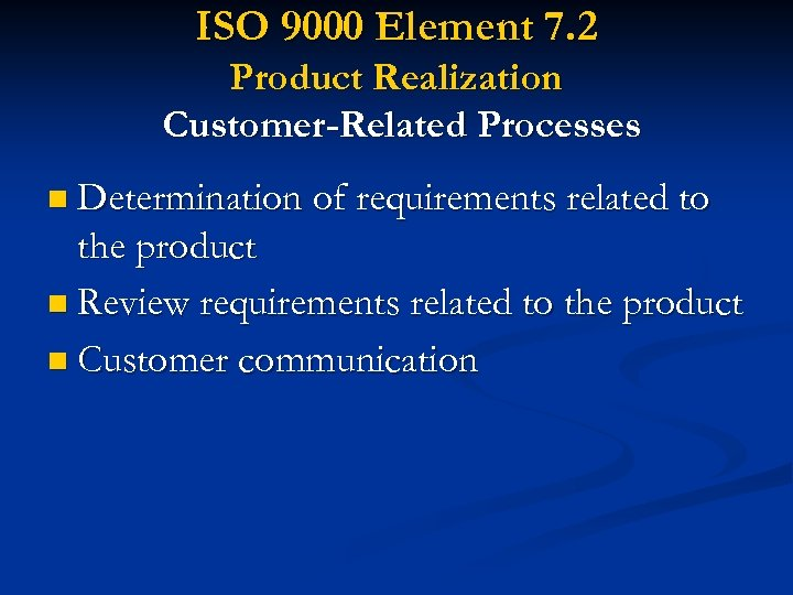 ISO 9000 Element 7. 2 Product Realization Customer-Related Processes n Determination of requirements related