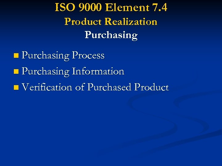 ISO 9000 Element 7. 4 Product Realization Purchasing Process n Purchasing Information n Verification