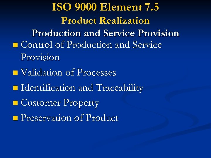 ISO 9000 Element 7. 5 Product Realization Production and Service Provision n Control of