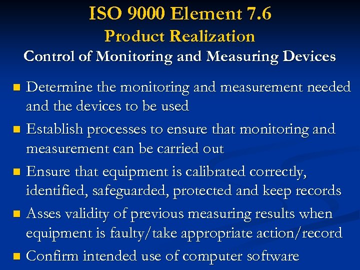 ISO 9000 Element 7. 6 Product Realization Control of Monitoring and Measuring Devices Determine
