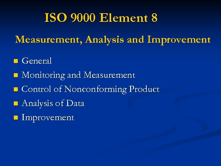 ISO 9000 Element 8 Measurement, Analysis and Improvement General n Monitoring and Measurement n