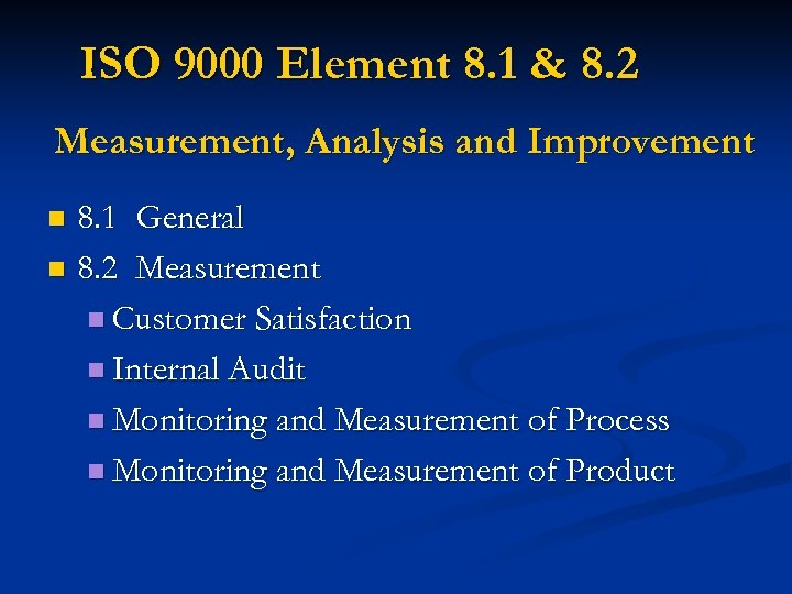 ISO 9000 Element 8. 1 & 8. 2 Measurement, Analysis and Improvement 8. 1