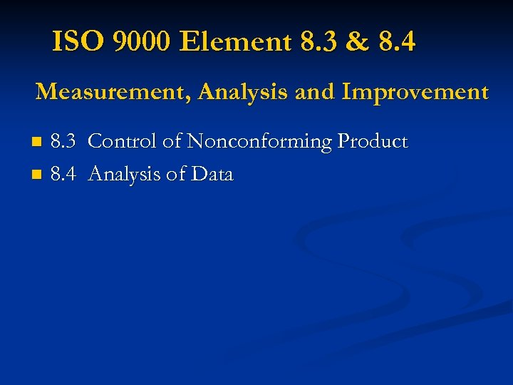 ISO 9000 Element 8. 3 & 8. 4 Measurement, Analysis and Improvement 8. 3
