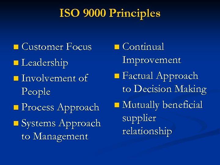 ISO 9000 Principles n Customer Focus n Continual n Leadership Improvement n Factual Approach