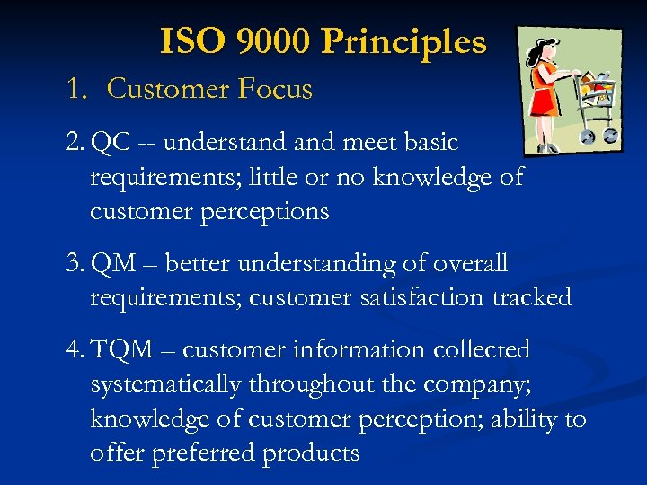 ISO 9000 Principles 1. Customer Focus 2. QC -- understand meet basic requirements; little