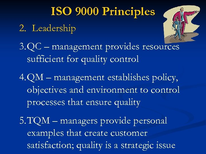 ISO 9000 Principles 2. Leadership 3. QC – management provides resources sufficient for quality