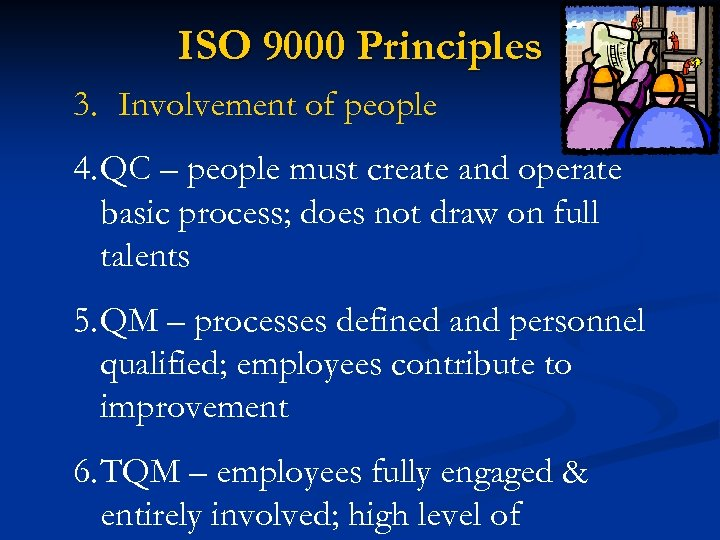 ISO 9000 Principles 3. Involvement of people 4. QC – people must create and