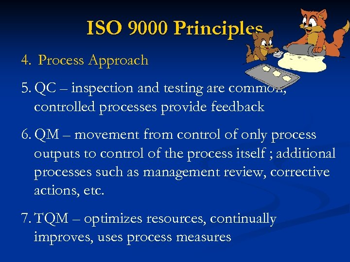 ISO 9000 Principles 4. Process Approach 5. QC – inspection and testing are common;