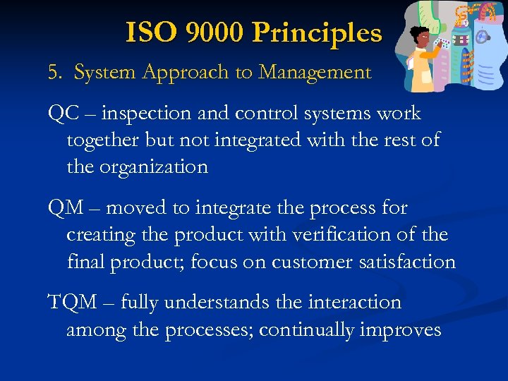ISO 9000 Principles 5. System Approach to Management QC – inspection and control systems
