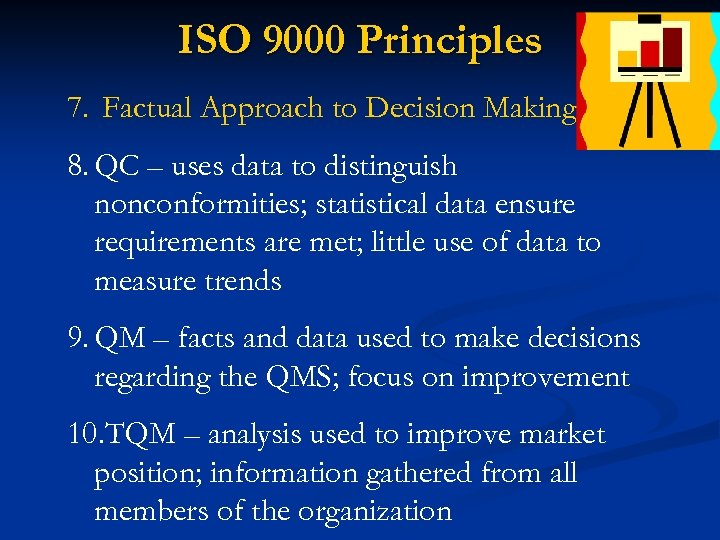 ISO 9000 Principles 7. Factual Approach to Decision Making 8. QC – uses data