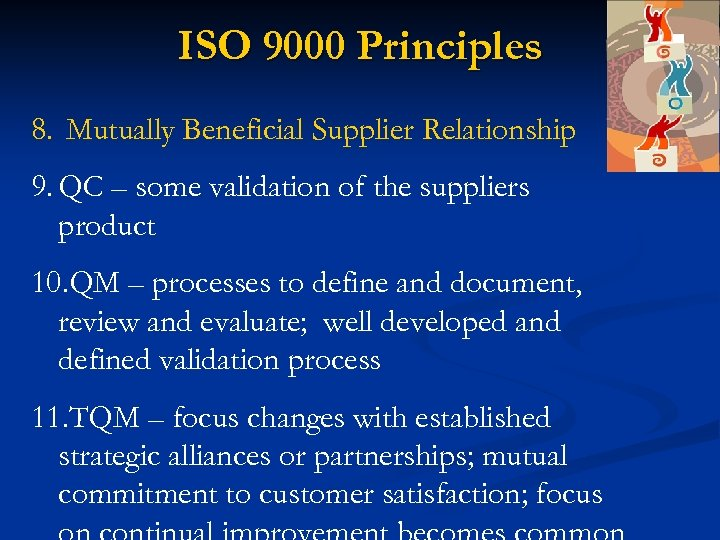 ISO 9000 Principles 8. Mutually Beneficial Supplier Relationship 9. QC – some validation of