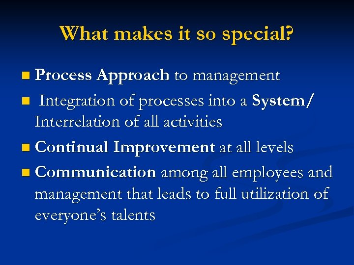 What makes it so special? n Process Approach to management n Integration of processes
