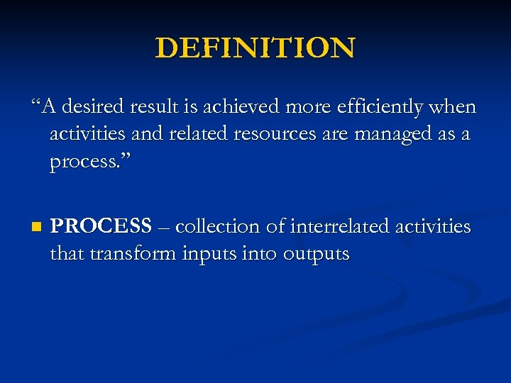 """DEFINITION """"A desired result is achieved more efficiently when activities and related resources are"""