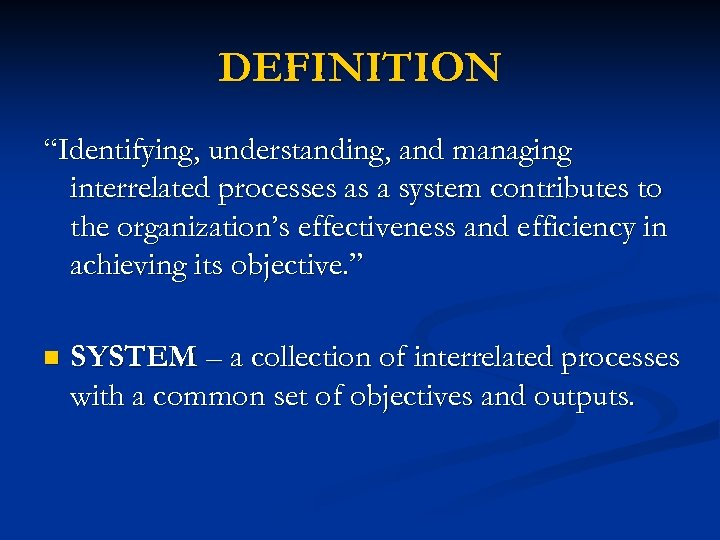 """DEFINITION """"Identifying, understanding, and managing interrelated processes as a system contributes to the organization's"""