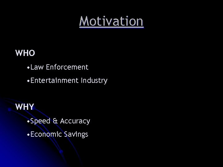 Motivation WHO • Law Enforcement • Entertainment Industry WHY • Speed & Accuracy •