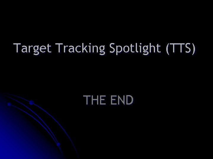Target Tracking Spotlight (TTS) THE END