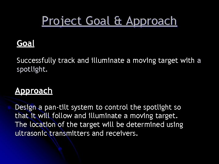 Project Goal & Approach Goal Successfully track and illuminate a moving target with a