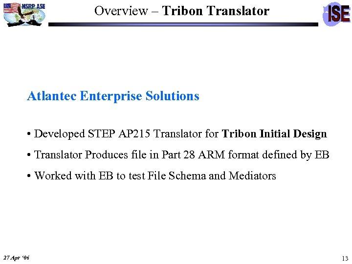 Overview – Tribon Translator Atlantec Enterprise Solutions • Developed STEP AP 215 Translator for