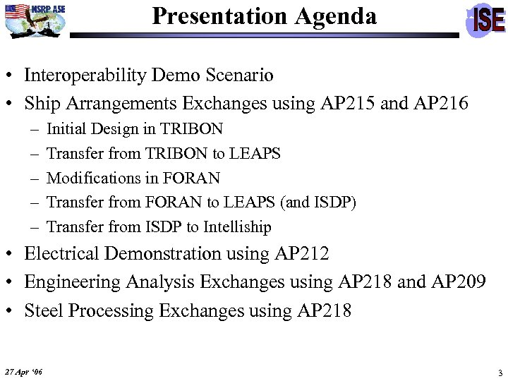 Presentation Agenda • Interoperability Demo Scenario • Ship Arrangements Exchanges using AP 215 and