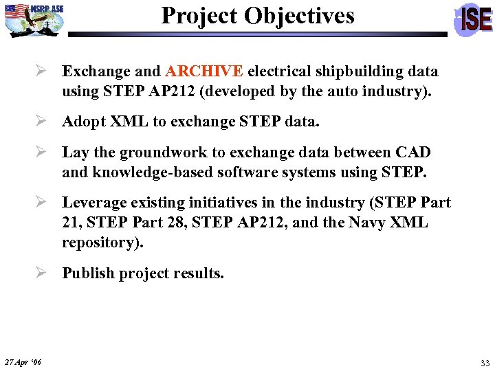 Project Objectives Ø Exchange and ARCHIVE electrical shipbuilding data using STEP AP 212 (developed