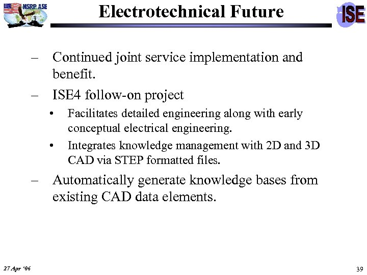 Electrotechnical Future – Continued joint service implementation and benefit. – ISE 4 follow-on project
