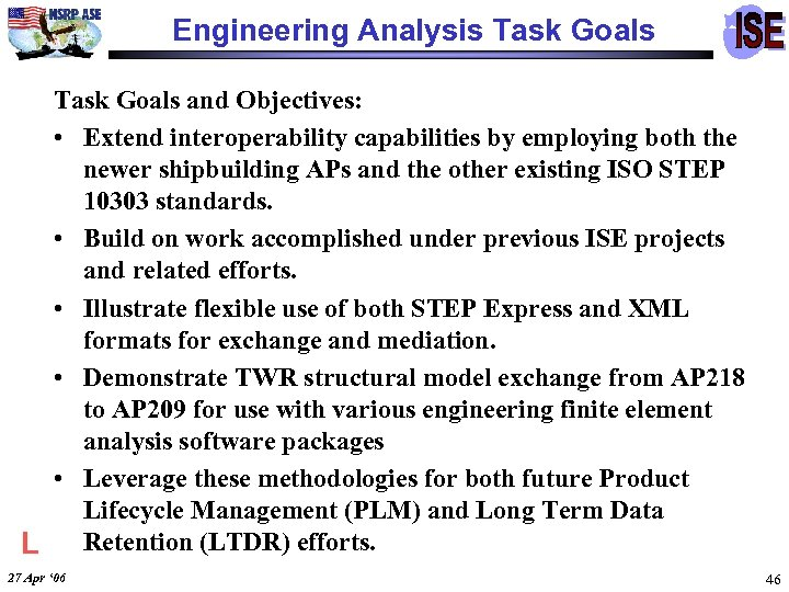 Engineering Analysis Task Goals and Objectives: • Extend interoperability capabilities by employing both the