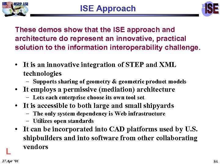 ISE Approach These demos show that the ISE approach and architecture do represent an